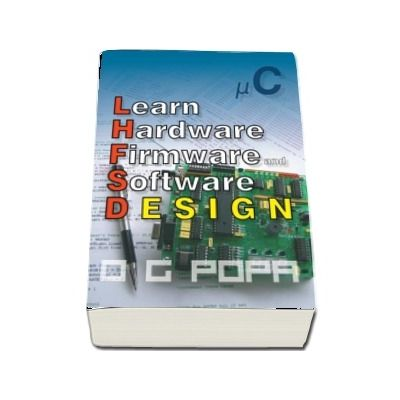 L.H.F.S.D. - Learn hardware firmware and software design (O.G. Popa)