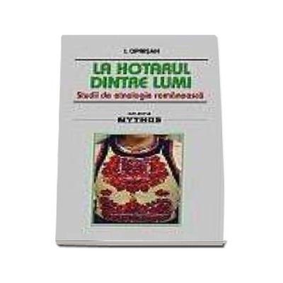 La hotarul dintre lumi. Studii de etnologie romaneasca