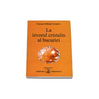 La izvorul cristalin al bucuriei (Colectia Izvor)