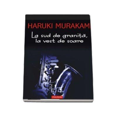 La sud de granita, la vest de soare -  Haruki Murakami (Editia 2017)