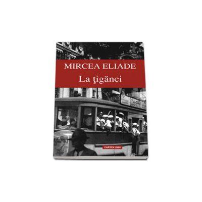La tiganci - Mircea Eliade (Contine fisa de portofoliu)