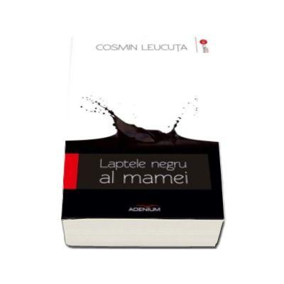 Laptele negru al mamei - Cosmin Leucuta