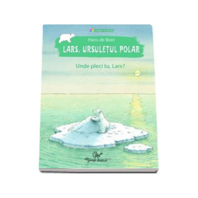 Lars, ursuletul polar - Unde pleci tu, Lars