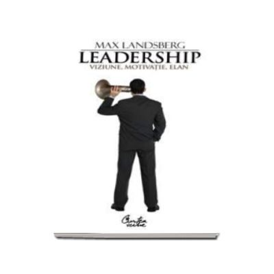 Leadership. Viziune, motivatie, elan - Max Landsberg