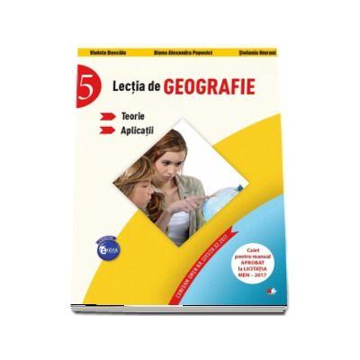 Lectia de Geografie pentru clasa a V-a. Teorie si aplicatii. Caiet pentru manualul aprobat la licitatia MEN - 2017 - Violeta Dascalu (Colectia Elevul Destept)