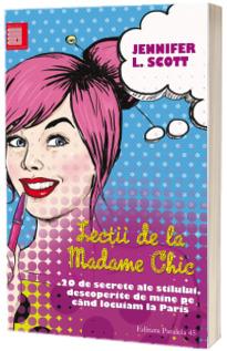 Lectii de la Madame Chic - 20 de secrete ale stilului, descoperite de mine pe cand locuiam la Paris - Jennifer L. Stott