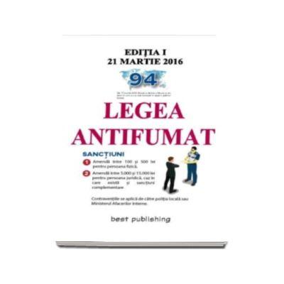 Legea antifumat - Editia I - 21 martie 2016. Legea nr. 349-2002, Ordinul M.A.I. nr. 47-2016, GHID privind implementarea Legii nr. 15-2016