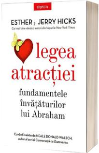 Legea atractiei. Fundamentele invataturilor lui Abraham