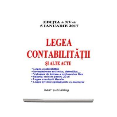 Legea contabilitatii si alte acte - editia a XV-a - 5 ianuarie 2017 (Ordinul MFP nr. 1265-2016 si Ordinul ANAF nr. 2047-2016)