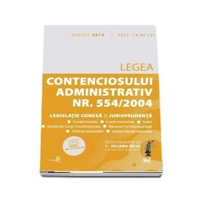 Legea contenciosului administrativ nr. 554/2004, legislatie conexa si jurisprudenta. August 2018
