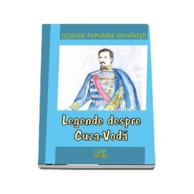 Legende despre Cuza-Voda. Legende populare romanesti