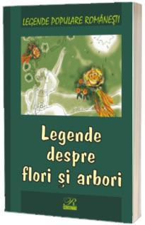 Legende despre flori si arbori. Legende populare romanesti