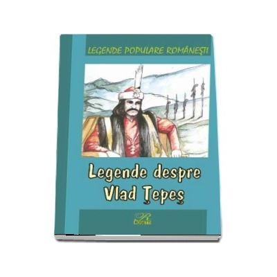 Legende despre Vlad Tepes. Legende populare romanesti
