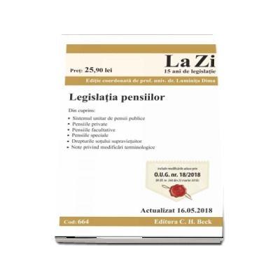 Legislatia pensiilor. Cod 664. Actualizat la 16.05.2018 - Editie coordonata de prof. univ. dr. Luminita Dima