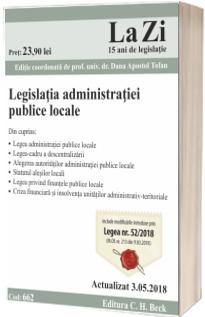 Legislatia privind administratia publica locala. Cod 662. Actualizat la 3.05.2018 - Editie coordonata de Dana Apostol Tofan