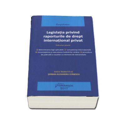 Legislatia privind raporturile de drept international privat. Actualizat 15 mai 2017 - Indrumar practic