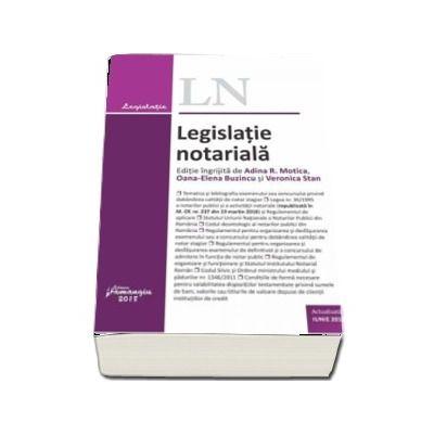 Legislatie notariala - Actualizata iunie 2018 (Editie ingrijita de Adina R. Motica, Oana-Elena Buzincu si Veronica Stan)