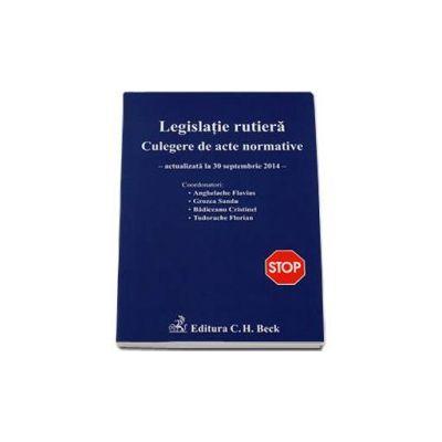 Legislatie rutiera. Culegere de acte normative. Editia a XI-a (actualizat la 30 septembrie 2014)