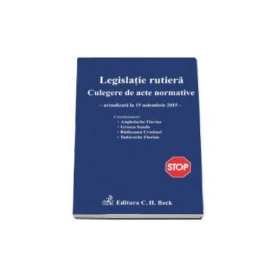 Legislatie rutiera. Culegere de acte normative. Editia a XII-a (actualizat la 15.11.2015)