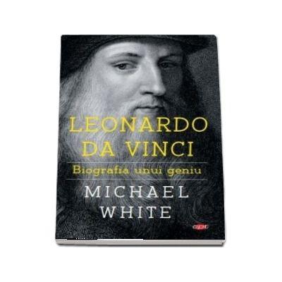 Leonardo da Vinci. Biografia unui geniu. Colectia carte pentru toti