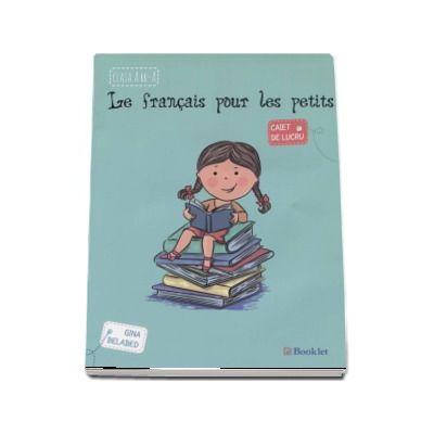 Les francais pour les petits, caiet de lucru pentru clasa a II-a - Gina Belabed (Editia a II-a, revizuita 2016)