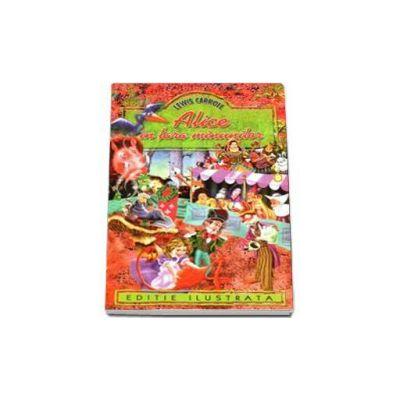 Lewis Carroll, Alice in Tara Minunilor - Editie ilustrata