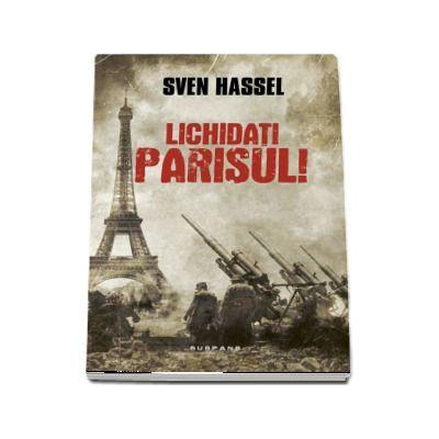 Lichidati Parisul! - Sven Hassel (Editia 2017)