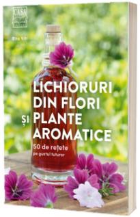 Lichioruri din flori si plante aromatice