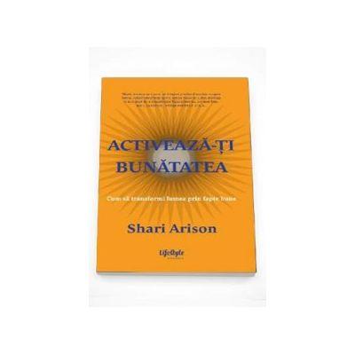 Activeaza-ti bunatatea - Cum sa transformi lumea prin fapte bune (Shari Arison)