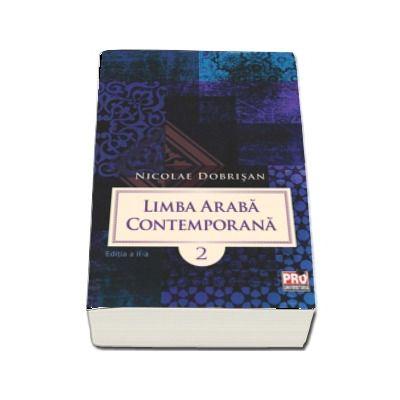 Limba araba contemporana. VolumuI II - Editia a II-a (Nicolae Dobrisan)