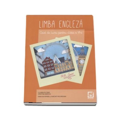 Limba engleza, caiet de lucru pentru clasa a VI-a - Liliana Putinei (Editia a 3-a, revizuita 2017)