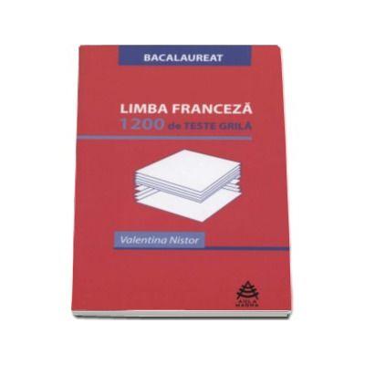 Limba franceza - 1200 de Teste Grila - Bacalaureat (Valentina Nistor)