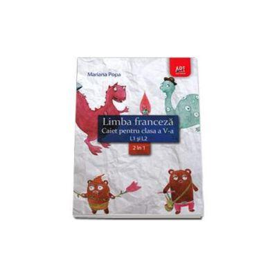 Limba franceza caiet pentru clasa a V-a L1 si L2 (2 in 1) - Mariana Popa
