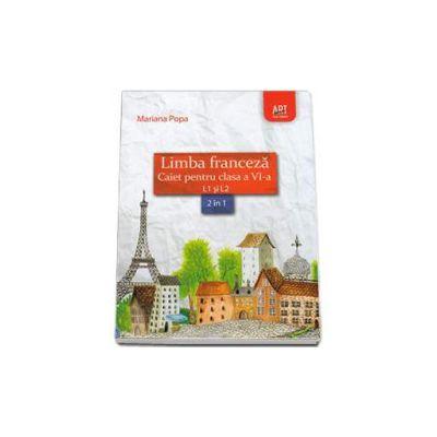 Limba franceza caiet pentru clasa a VI-a L1 si L2 (2 in 1) - Mariana Popa