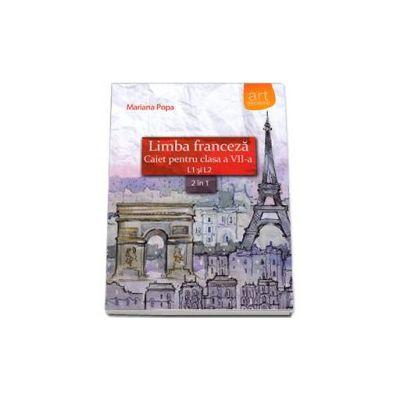 Limba franceza caiet pentru clasa a VII-a L1 si L2 (2 in 1) - Mariana Popa