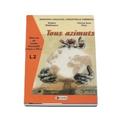 Limba franceza L2. Manual. Tous azimuts cls. a XII-a - V. Paus, R. Mladinescu