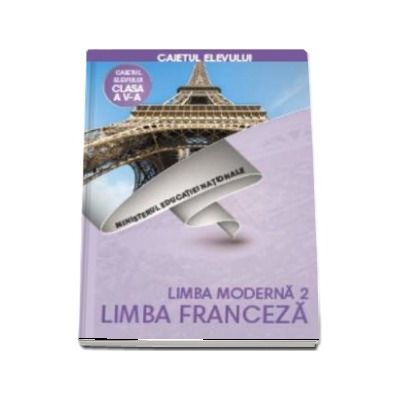 Limba Franceza, limba moderna 2, caietul elevului pentru clasa a V-a (Doina Groza, Dan Ion Nasta)
