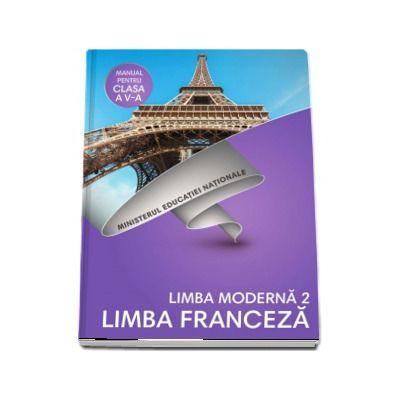 Limba Franceza, limba moderna 2, manual pentru clasa a V-a. Contine si editia digitala (Doina Groza, Dan Ion Nasta)