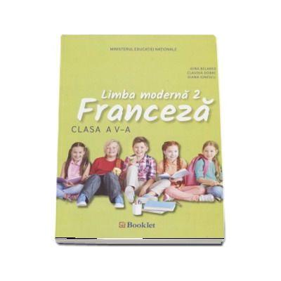 Limba Franceza, limba moderna 2, manual pentru clasa a V-a. Contine si editia digitala (Gina Belabed)