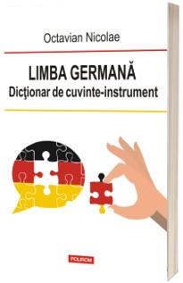 Limba germana. Dictionar de cuvinte-instrument