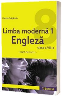 Limba moderna 1 Engleza. Caiet de lucru pentru clasa a VIII-a