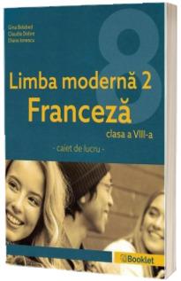 Limba moderna 2, Franceza. Caiet de lucru pentru clasa a VIII-a