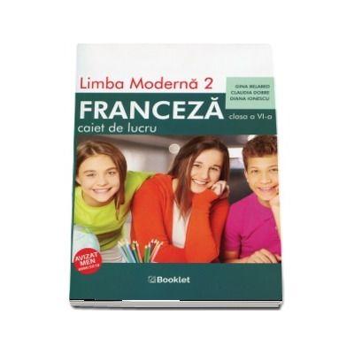 Limba moderna 2, Limba Franceza. Caiet de lucru pentru clasa a VI-a. Editia a II-a