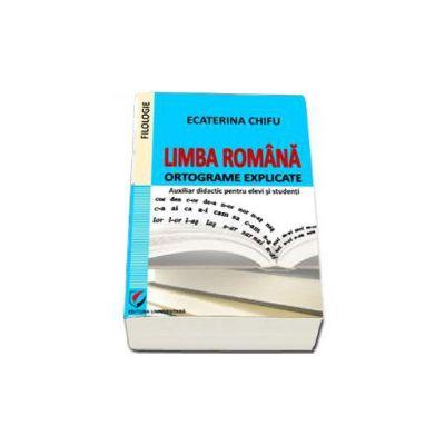 LIMBA ROMANA. Ortograme explicate (auxiliar didactic pentru elevi si studenti)
