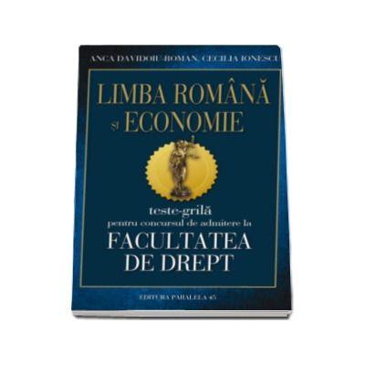 Limba romana si Economie - Teste grila pentru concursul de admitere la facultatea de drept (Editia a IV-a, revizuita)