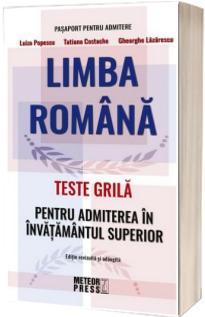 Limba Romana - Teste Grila Pentru Admiterea In Invatamantul Superior - Editie revizuita si adaugita