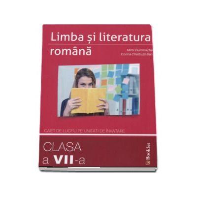 Limba si literatura romana. Caiet de lucru pe unitati de invatare pentru clasa a VII-a - Mimi Dumitrache (Editia a 2-a revizuita 2017)