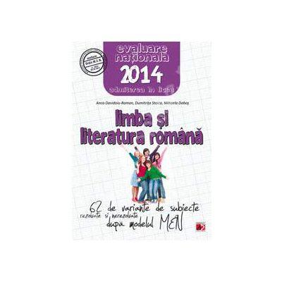 Limba si literatura romana. Evaluarea nationala 2014, admiterea in liceu - 62 de variante de subiecte dupa modelul MEN