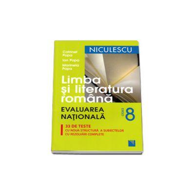 Limba si Literatura Romana, evaluarea nationala, 33 de teste cu noua structura a subiectelor cu rezolvari complete (Editia a IV-a)