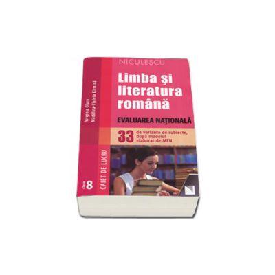 Limba si literatura romana. Evaluarea Nationala. 33 de variante de subiecte, dupa modelul elaborat de MEN (Virginia Olaru)